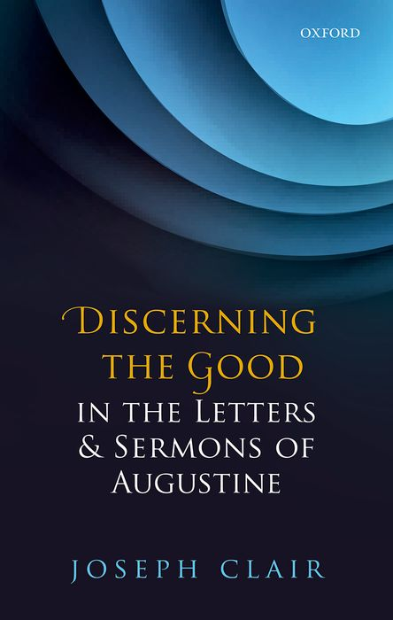 Discerning the Good in the Letters & Sermons of Augustine the letters of the republic – publication