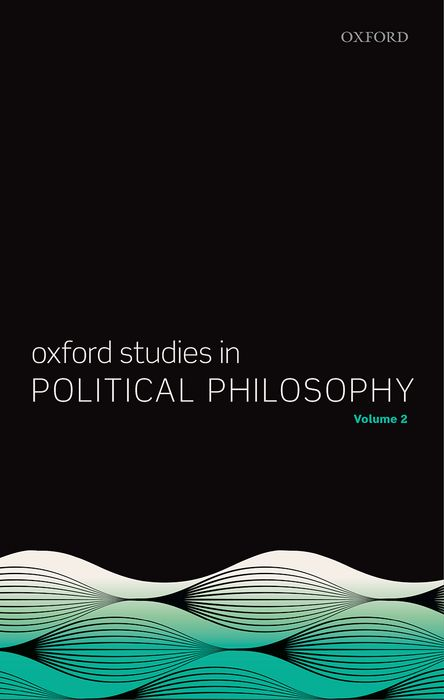 Oxford Studies in Political Philosophy, Volume 2 the oxford handbook of political philosophy