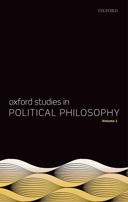 Oxford Studies in Political Philosophy, Volume 1 the oxford handbook of political philosophy