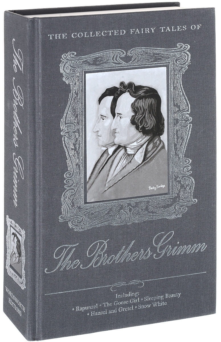 The Complete Fairy Tales of the Brothers Grimm who were the brothers grimm