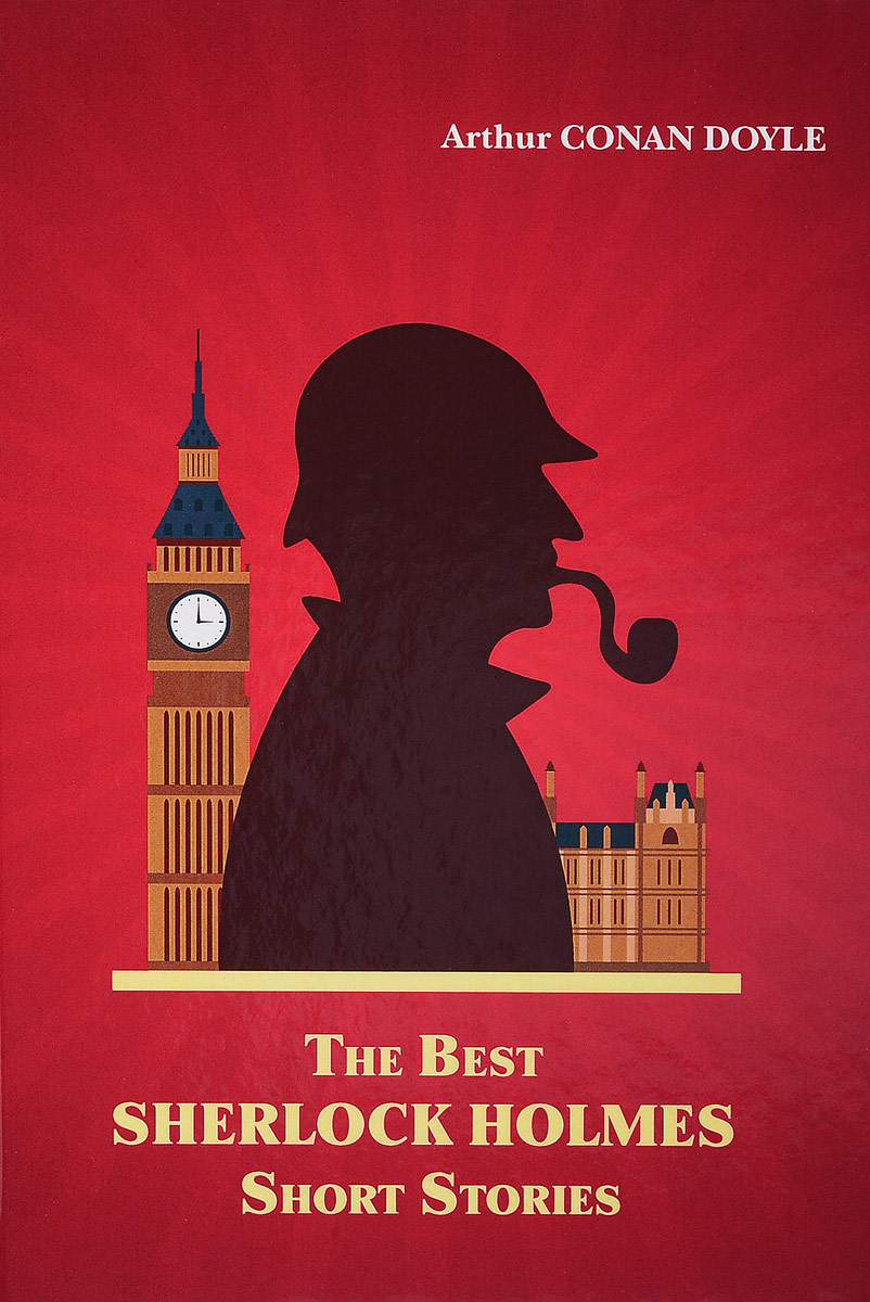 Arthur Conan Doyle The Best Sherlock Holmes Short Stories the best short stories