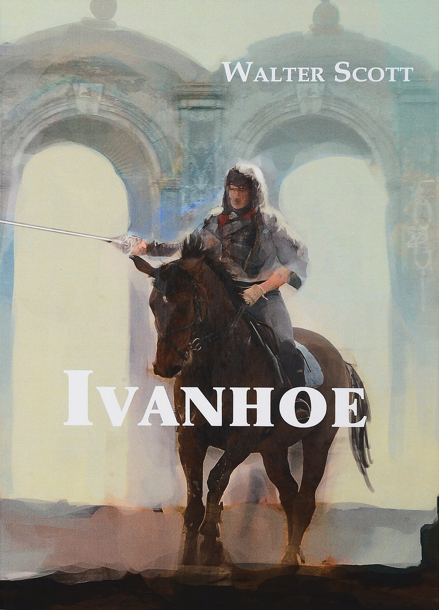 Walter Scott Ivanhoe ламонова о кисон б к легкое чтение на английском языке в скотт айвенго sir walter scott ivanhoe