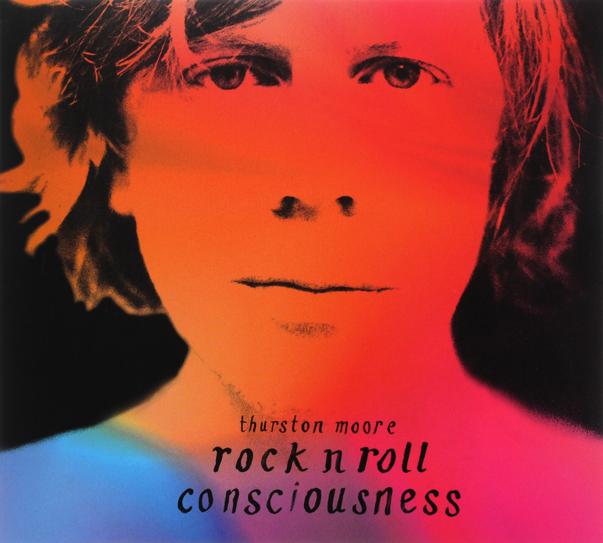 Thurston Moore Thurston Moore. Rock N Roll Consciousness consciousness and meaning