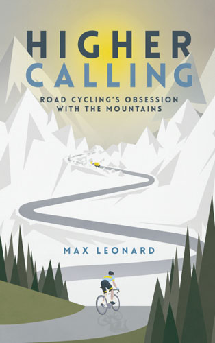 Higher Calling: Road Cycling's Obsession with the Mountains the place of dead roads