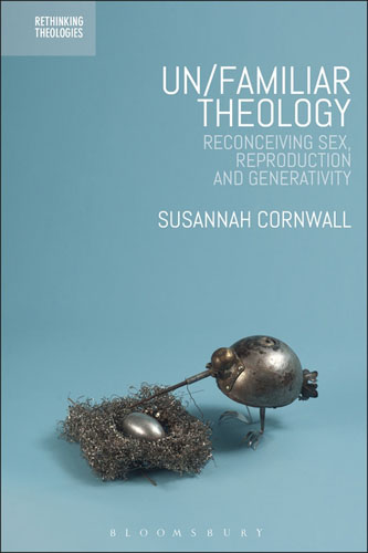 Un/familiar Theology: Reconceiving Sex, Reproduction and Generativity sola scriptura benedict xvi s theology of the word of god