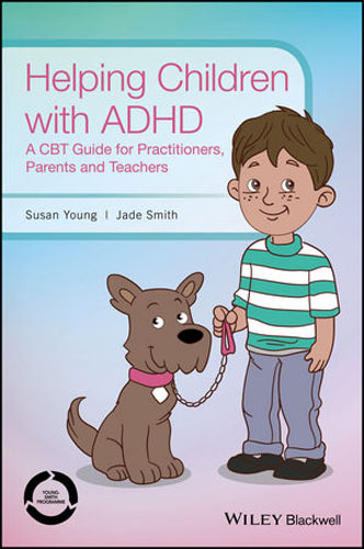 Helping Children with ADHD: A CBT Guide for Practitioners, Parents and Teachers sandra rief f the adhd book of lists a practical guide for helping children and teens with attention deficit disorders