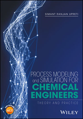 Process Modeling and Simulation for Chemical Engineers: Theory and Practice edward bodmer corporate and project finance modeling theory and practice