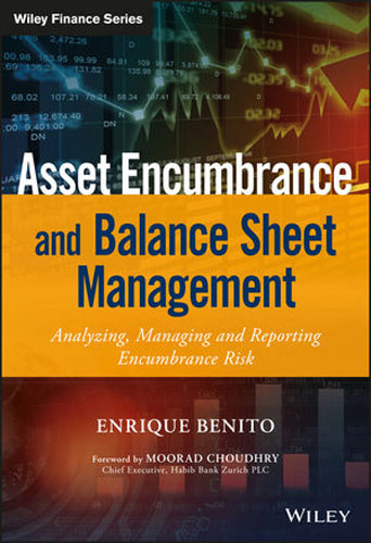 Asset Encumbrance and Balance Sheet Management: A Practical Guide to Managing, Modelling and Reporting Encumbrance Risk bob litterman quantitative risk management a practical guide to financial risk