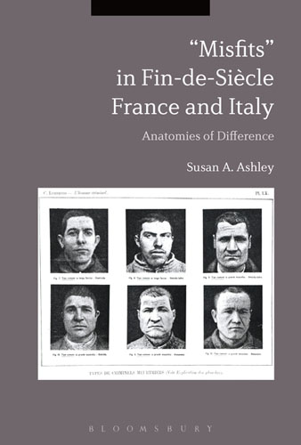"""""""Misfits"""" in Fin-de-Siecle France and Italy: Anatomies of Difference"""