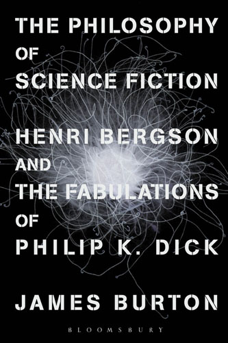 The Philosophy of Science Fiction: Henri Bergson and the Fabulations of Philip K. Dick цена и фото
