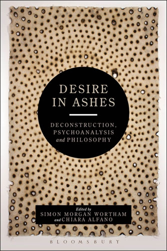 Desire in Ashes: Deconstruction, Psychoanalysis, Philosophy marxism and deconstruction
