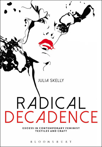Radical Decadence: Excess in Contemporary Feminist Textiles and Craft duncan bruce the dream cafe lessons in the art of radical innovation