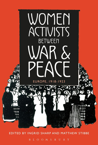 Women Activists between War and Peace: Europe, 1918-1923 war and women