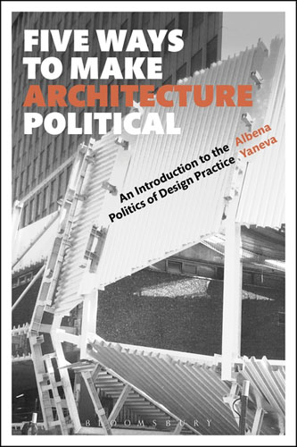Five Ways to Make Architecture Political: An Introduction to the Politics of Design Practice ways of meaning – an introduction to a philosophy of language