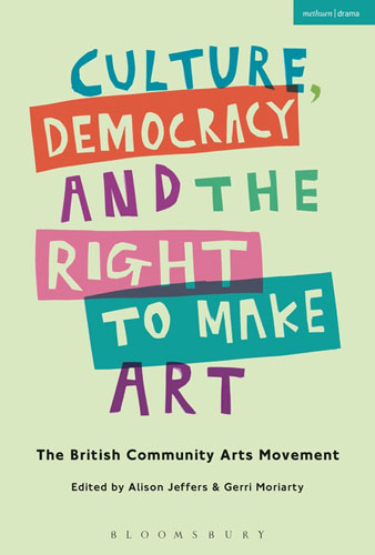 Culture, Democracy and the Right to Make Art: The British Community Arts Movement democracy in america nce