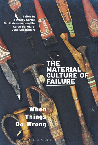 The Material Culture of Failure: When Things Do Wrong seeing things as they are