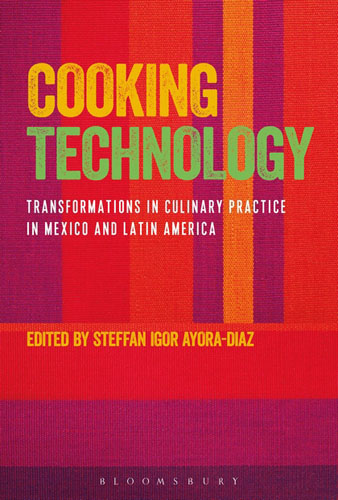 Cooking Technology: Transformations in Culinary Practice in Mexico and Latin America bryson b made in america an informal history of american english