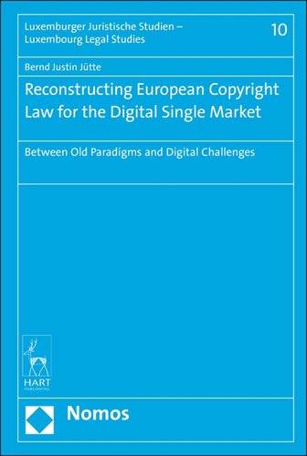 Reconstructing European Copyright Law for the Digital Single Market: Between Old Paradigms and Digital Challenges primavera de filippi copyright law in the digital environment