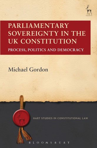 Parliamentary Sovereignty in the UK Constitution: Process, Politics and Democracy strict democracy burning the bridges in politics