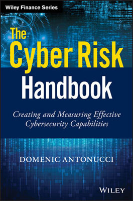 The Cyber Risk Handbook: Creating and Measuring Effective Cybersecurity Capabilities sim segal corporate value of enterprise risk management the next step in business management