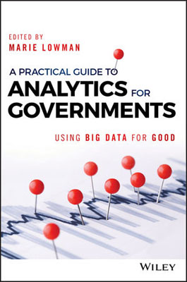 A Practical Guide to Analytics for Governments: Using Big Data for Good tony boobier analytics for insurance the real business of big data