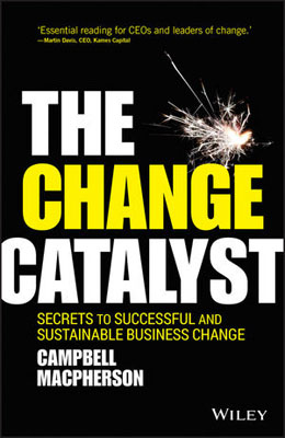 The Change Catalyst: Secrets to Successful and Sustainable Business Change david keane the art of deliberate success the 10 behaviours of successful people