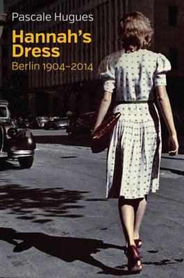 Hannah's Dress: Berlin 1904 - 2014 berlin free at last a documentary history of slavery freedom