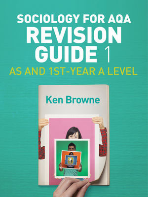 Sociology for AQA Revision Guide 1: AS and 1st-Year A Level ken browne sociology for as aqa
