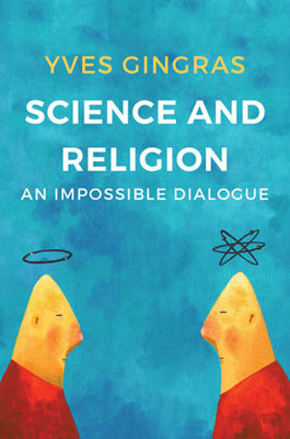 Science and Religion: An Impossible Dialogue the art and politics of science