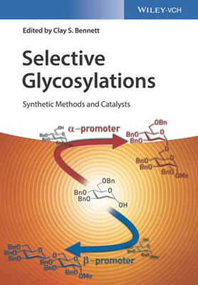 Selective Glycosylations: Synthetic Methods and Catalysts advances in carbohydrate chemistry and biochemistry 52