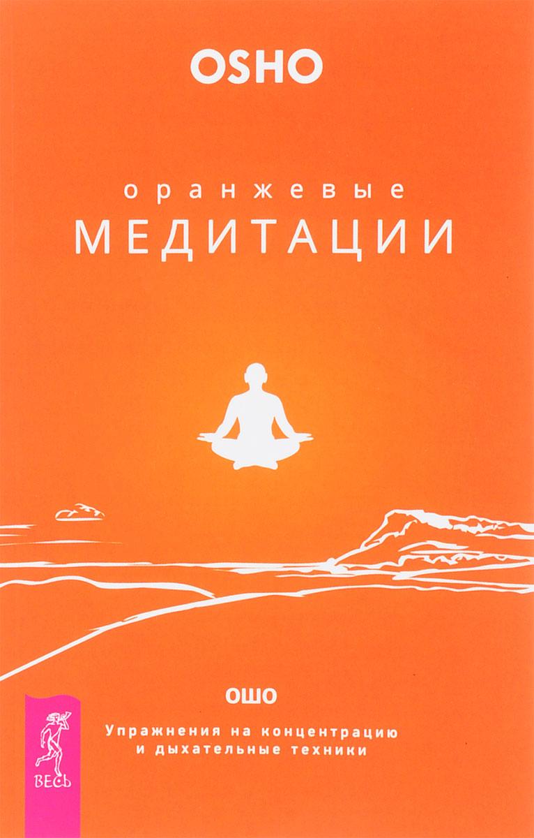 Оранжевые медитации. Упражнения на концентрацию и дыхательные техники. Ошо
