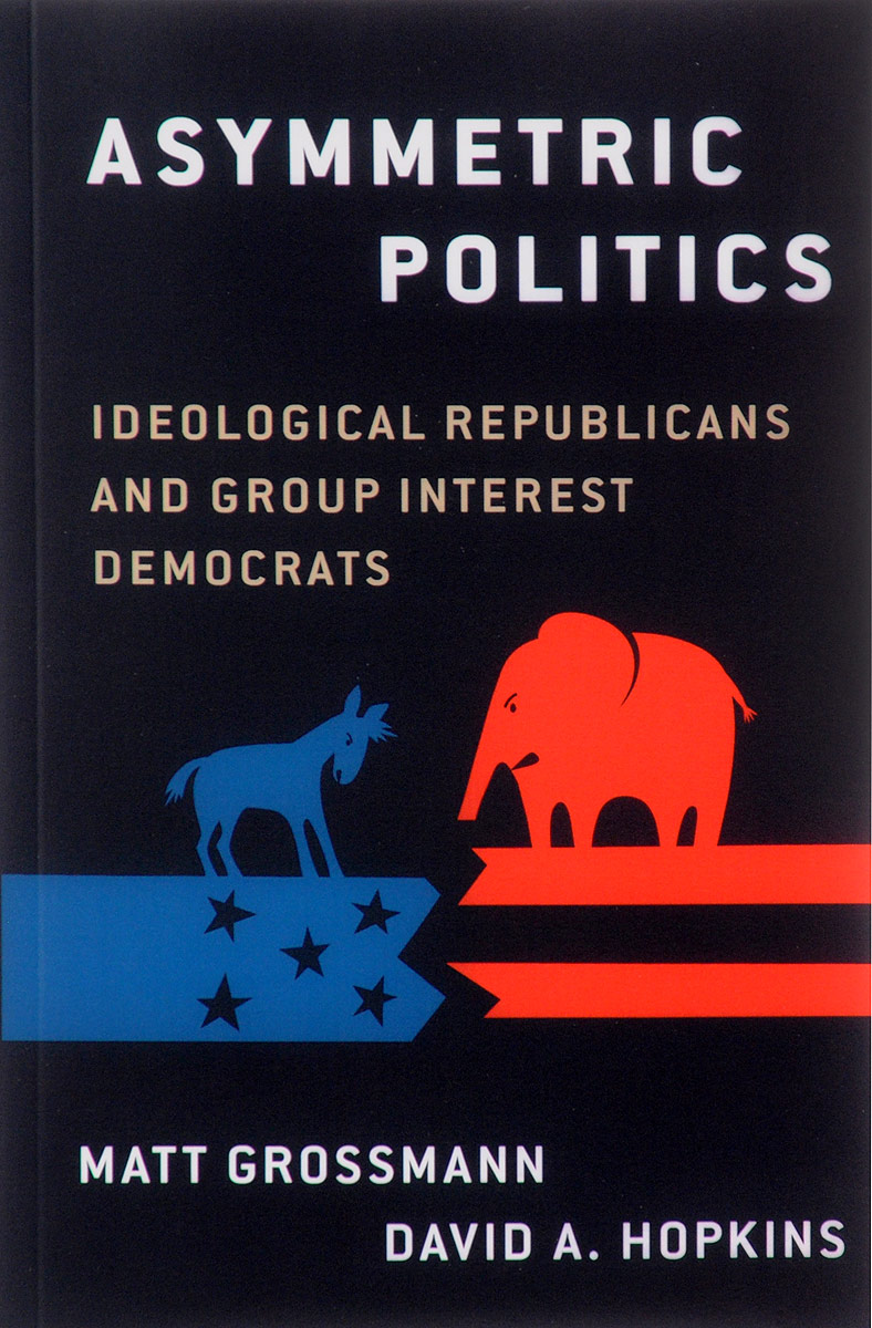 Asymmetric Politics: Ideological Republicans and Group Interest Democrats
