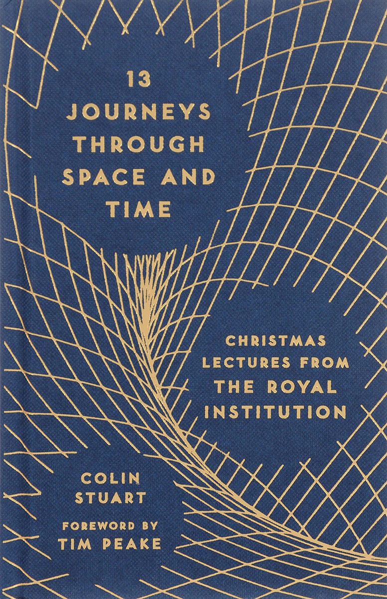 13 Journeys Through Space and Time: Christmas Lectures from the Royal Institution hugh blair lectures on rhetoric and belles lettres vol 3
