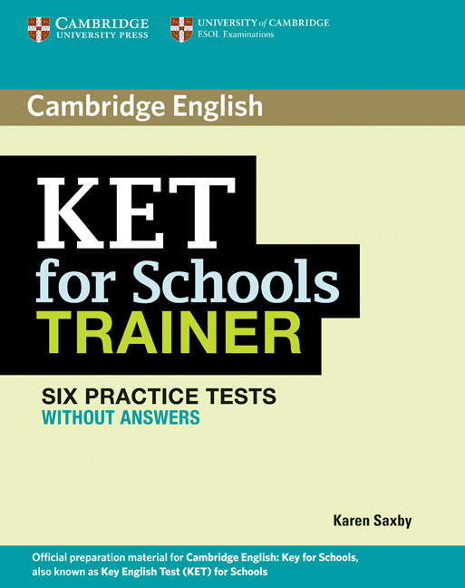 KET for Schools Trainer Six Practice Tests without Answers practice tests for cambridge ket for schools sb
