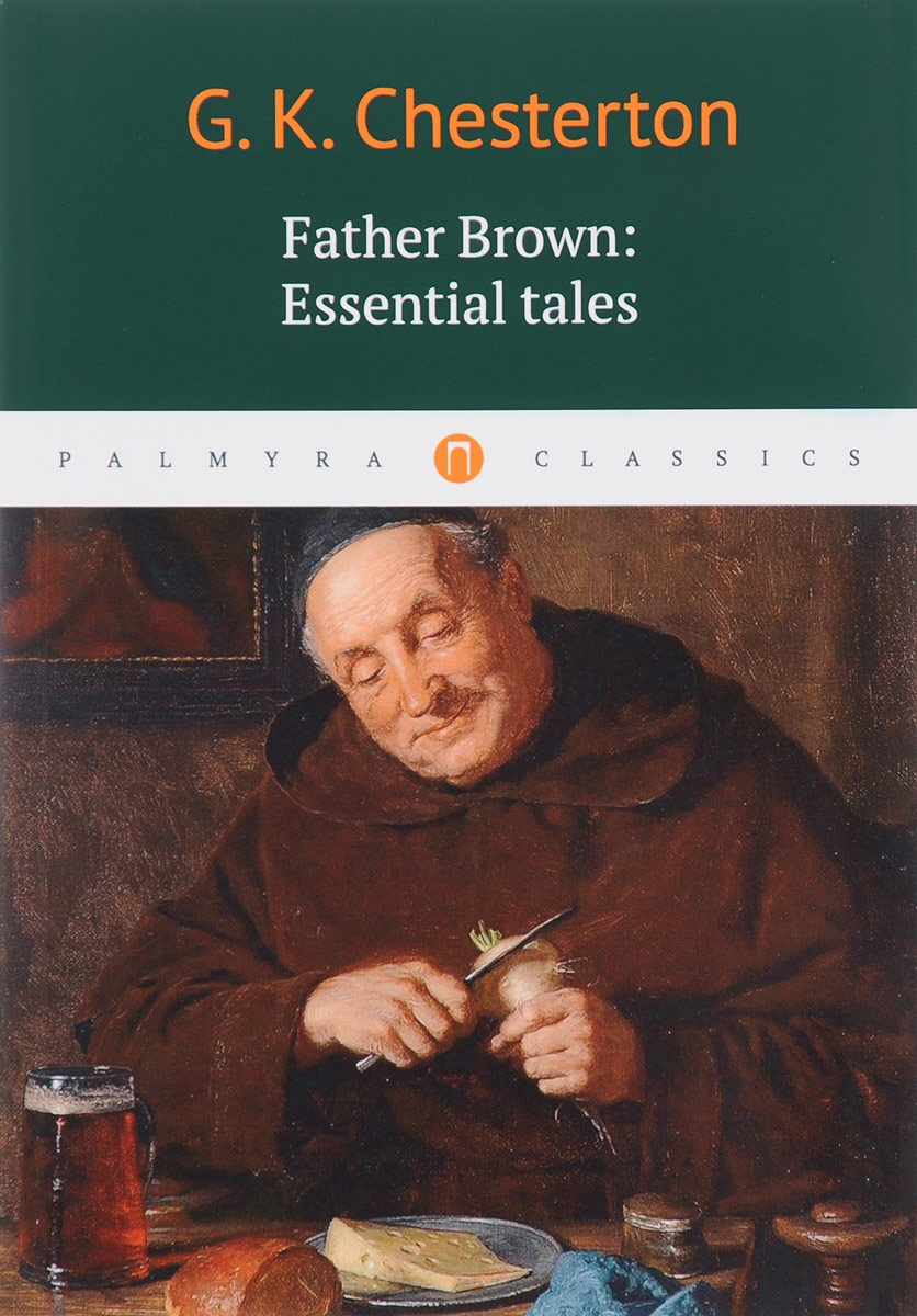 G. K. Chesterton Father Brown: Essential Tales the scandal of father brown