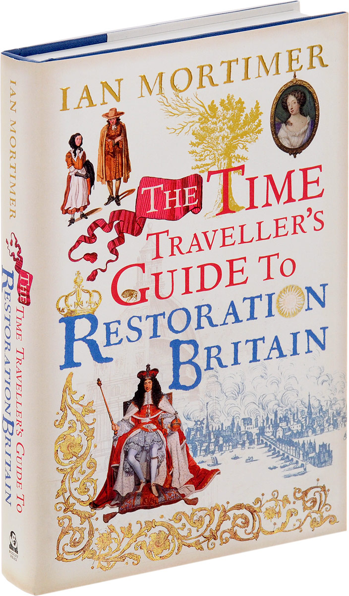 The Time Traveller's Guide to Restoration Britain: A Handbook for Visitors to the Years 1660-1700 handbook of the exhibition of napier relics and of books instruments and devices for facilitating calculation