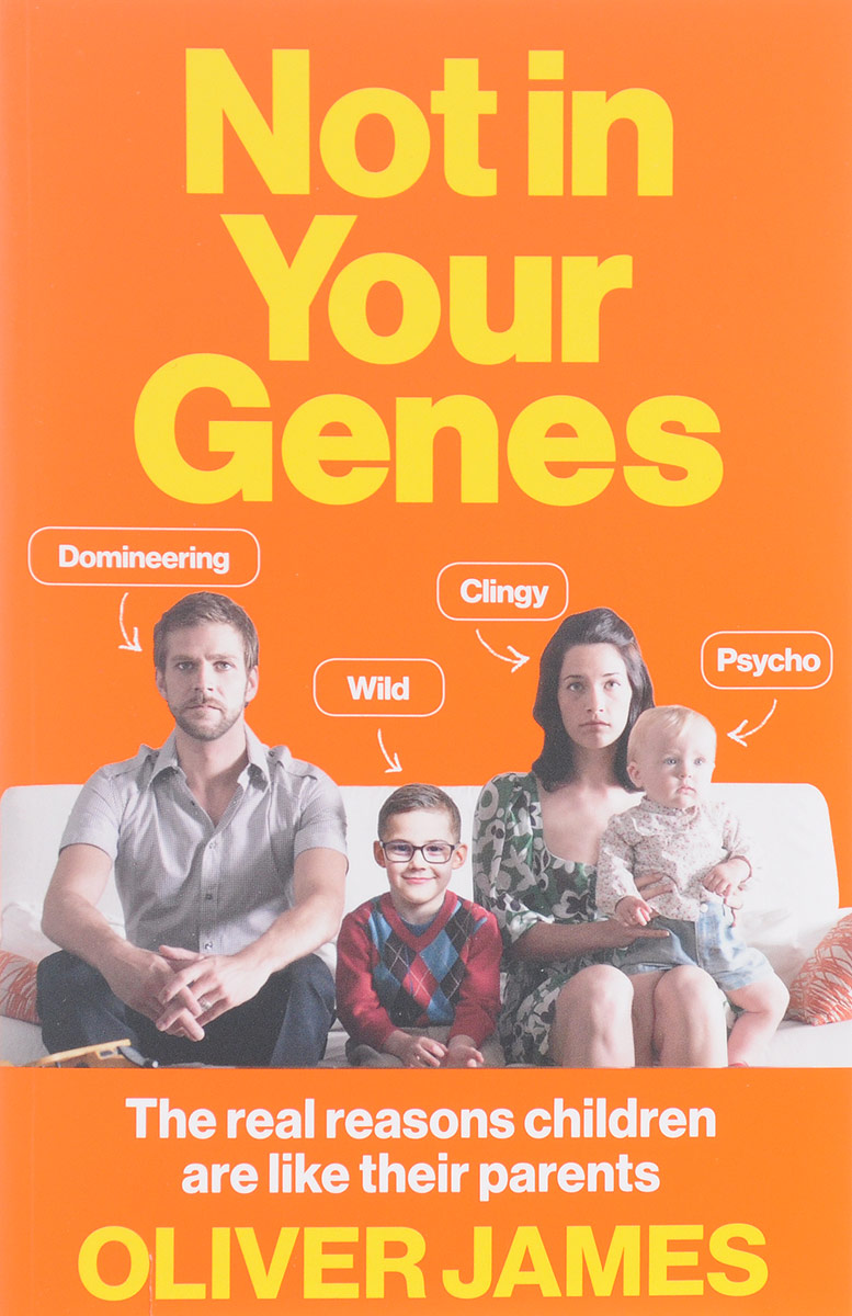 Not in Your Genes: The Real Reasons Children Are Like Their Parents change your mind change your life