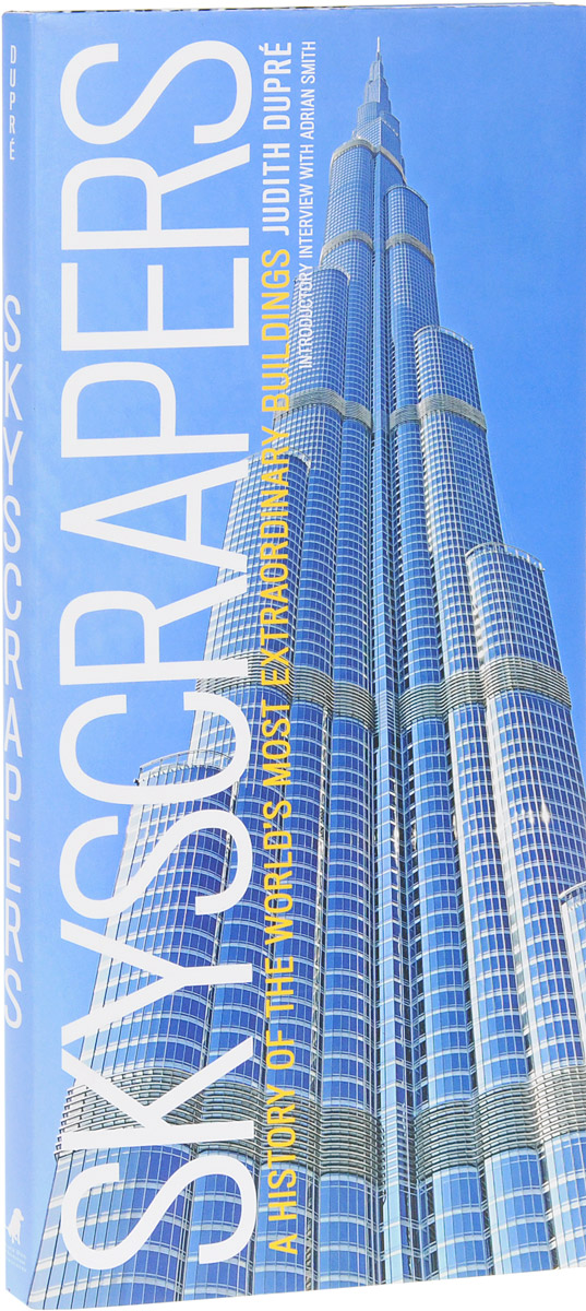 Skyscrapers: A History of the Worlds Most Extraordinary Buildings