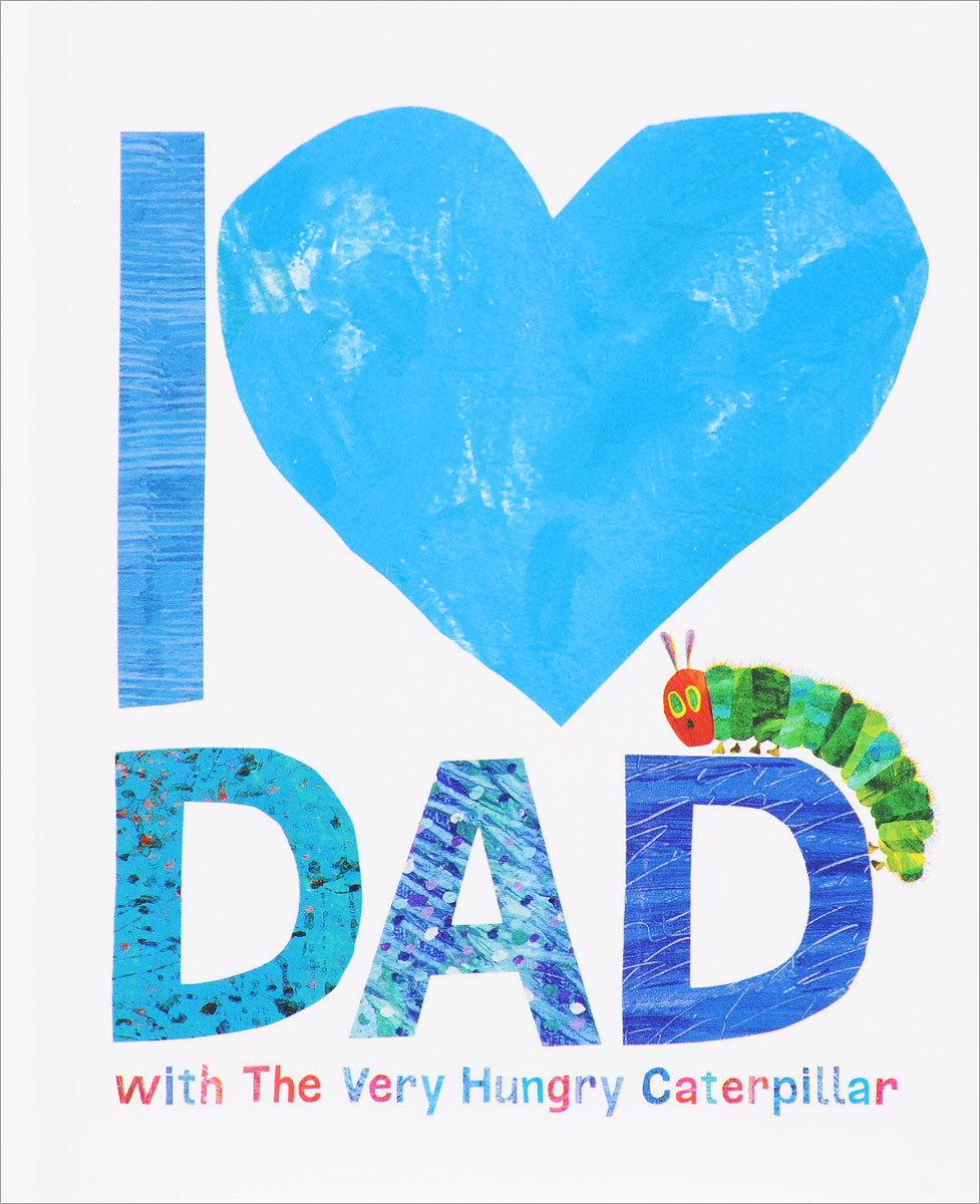I Love Dad with the Very Hungry Caterpillar the very hungry caterpillar a pull out pop up