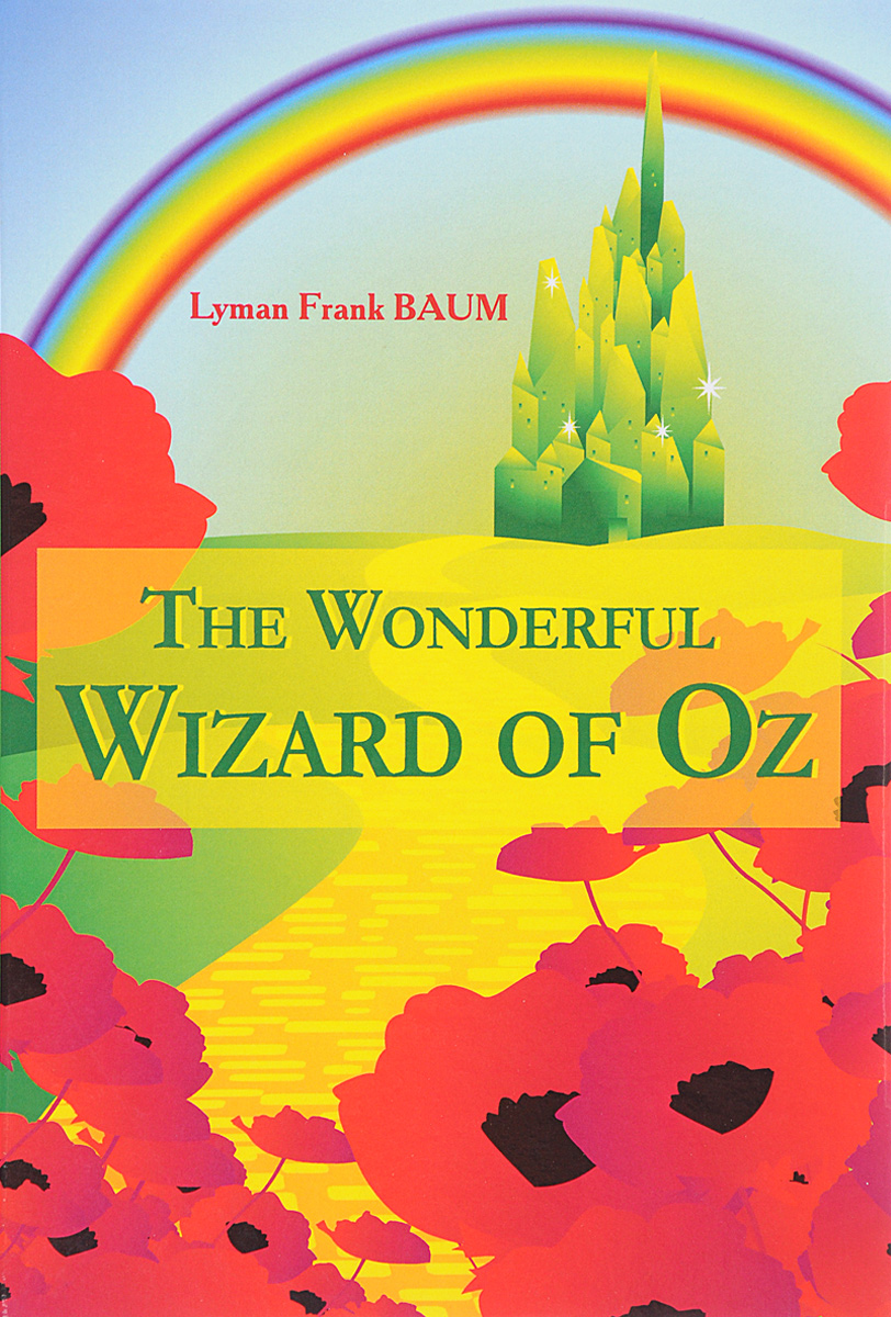 Lyman Frank Baum The Wonderful Wizard of Oz baum l f the wonderful wizard of oz удивительный волшебник из страны оз