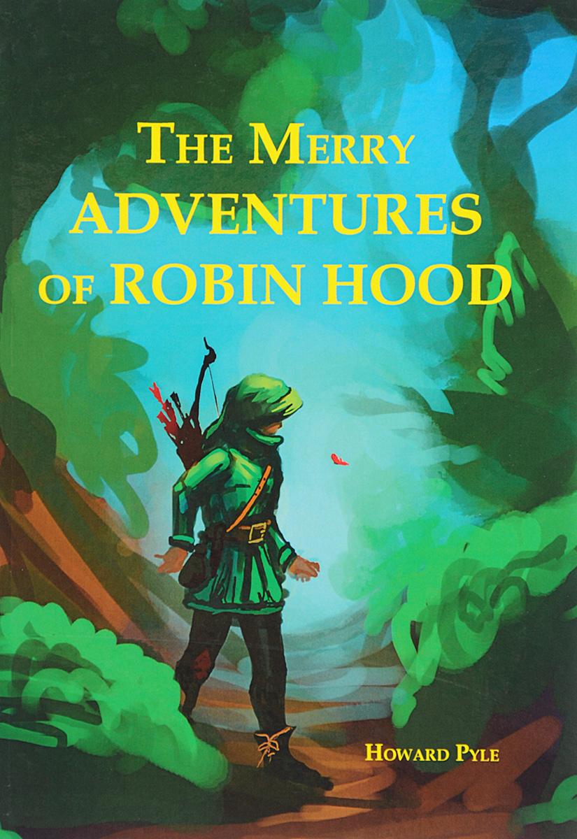 Howard Pyle The Merry Adventures of Robin Hood