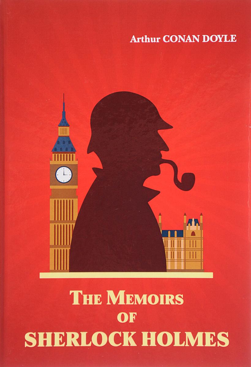 Arthur Conan Doyle The Memoirs of Sherlock Holmes артур конан дойл приключения шерлока холмса the adventures of sherlock holmes collection