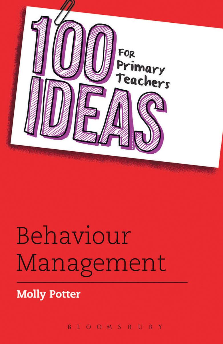 100 Ideas for Primary Teachers: Behaviour Management management ideas