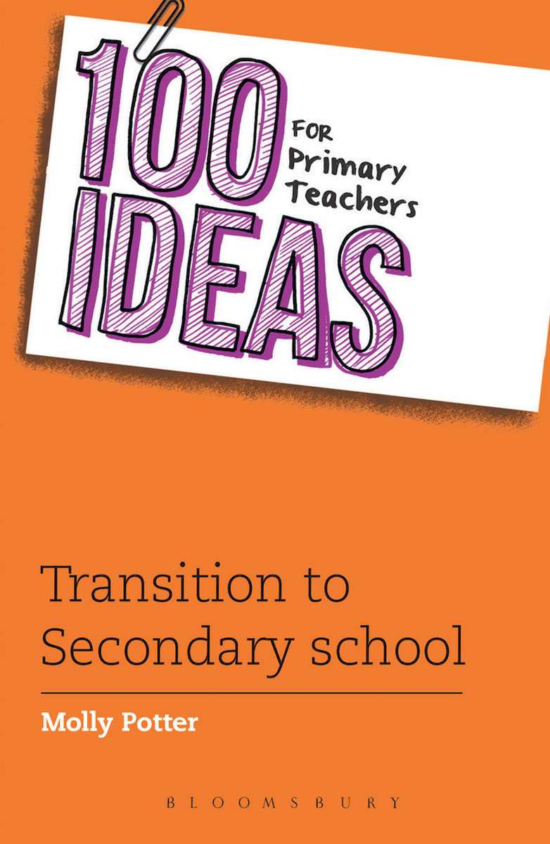 100 Ideas for Primary Teachers: Transition to Secondary School inclusion for primary school teachers