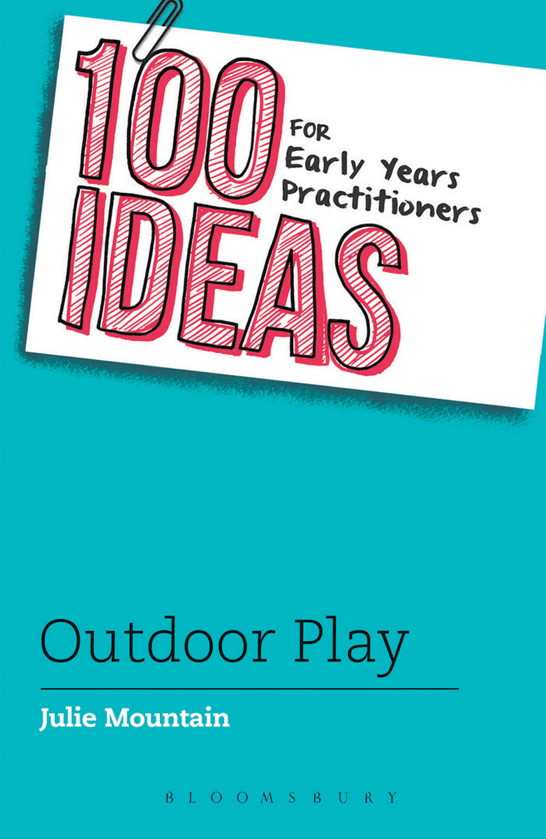 100 Ideas for Early Years Practitioners: Outdoor Play 100 ideas for early years practitioners forest school