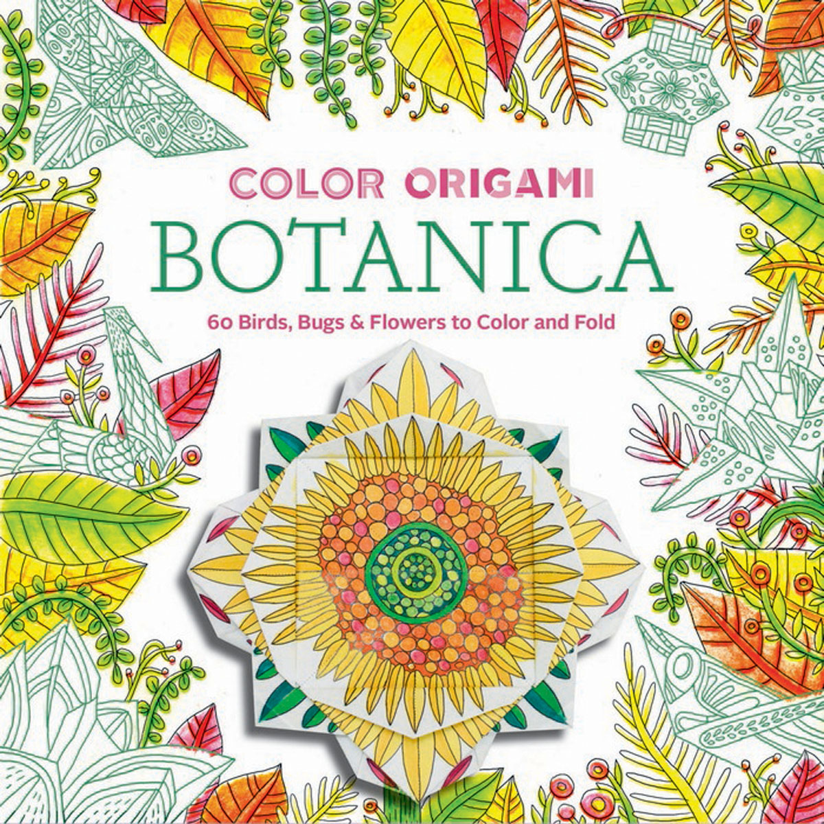 Color Origami: Botanica (Adult Coloring Book) bella italia a coloring book tour of the world capital of romance