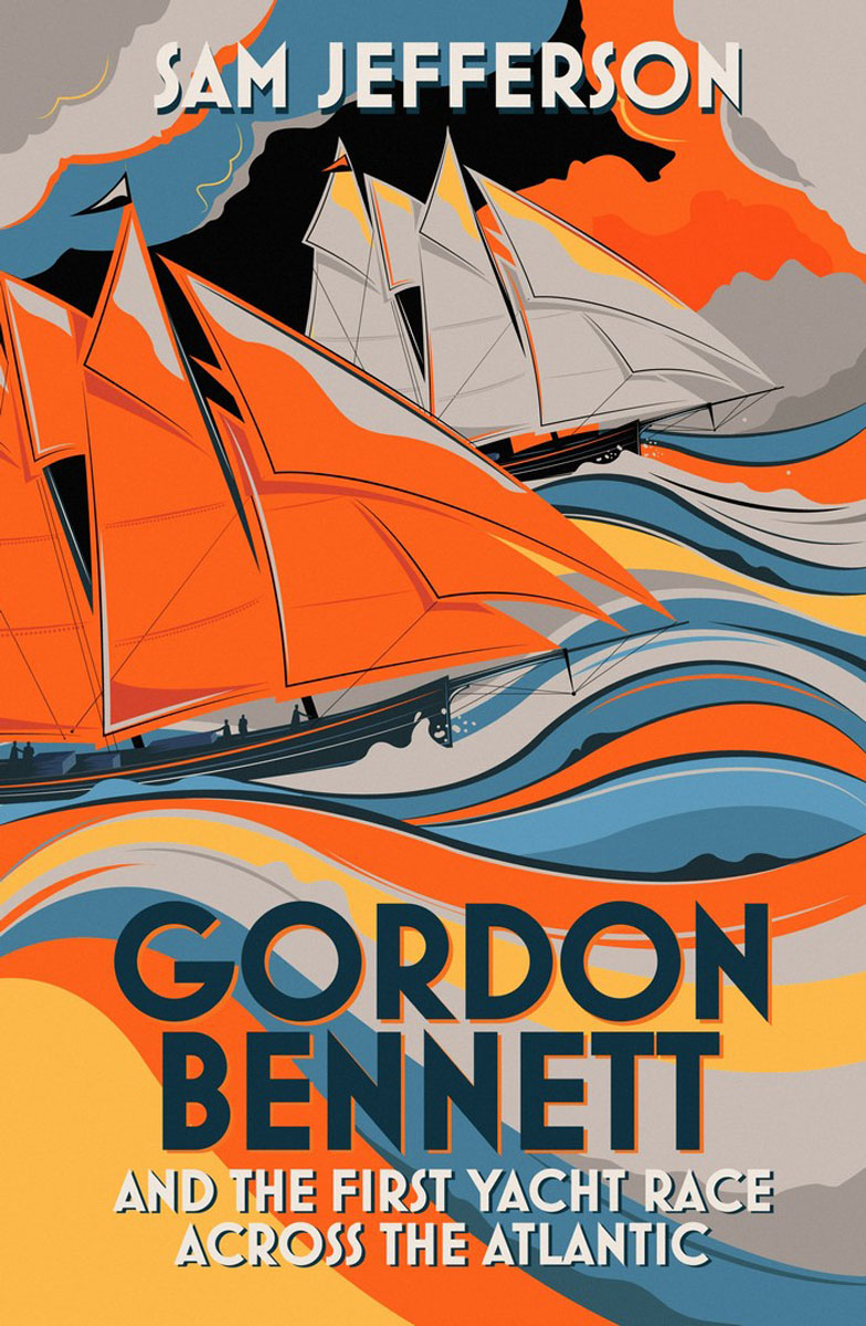 Gordon Bennett and the First Yacht Race Across the Atlantic gordon bennett and the first yacht race across the atlantic