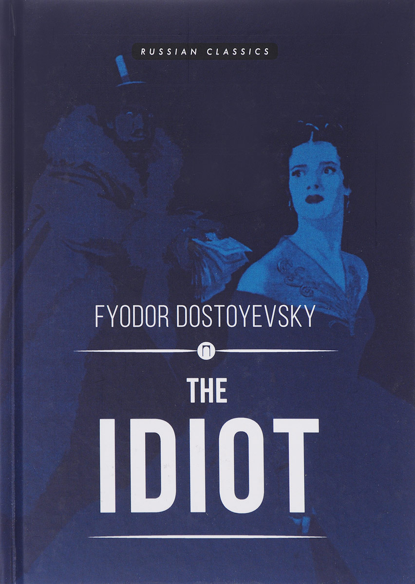 Fyodor Dostoyevsky The Idiot fyodor dostoyevsky crime and punishment