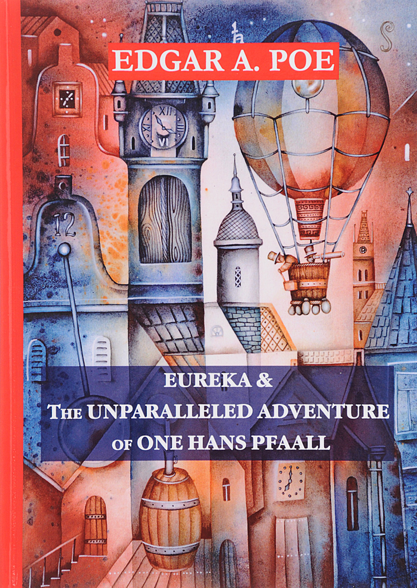 Edgar A. Poe Eureka: The Unparalleled Adventure of One Hans Pfaall