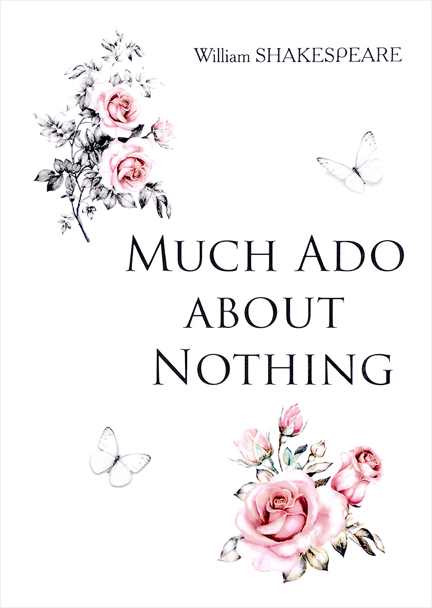 Much Ado about Nothing. William Shakespeare
